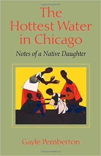 The Hottest Water in Chicago: Notes of a Native Daughter
