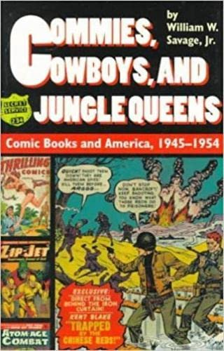 Commies, Cowboys, and Jungle Queens: Comic Books: William W. Savage