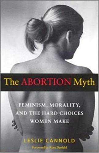 9780819563859: The Abortion Myth: Feminism, Morality, and the Hard Choices Women Make