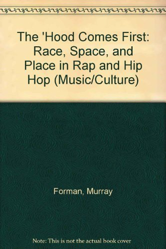 9780819563965: The 'Hood Comes First: Race, Space, and Place in Rap and Hip Hop (Music/Culture)