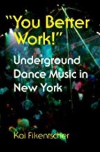 9780819564047: You Better Work: Underground Dance Music in New York City