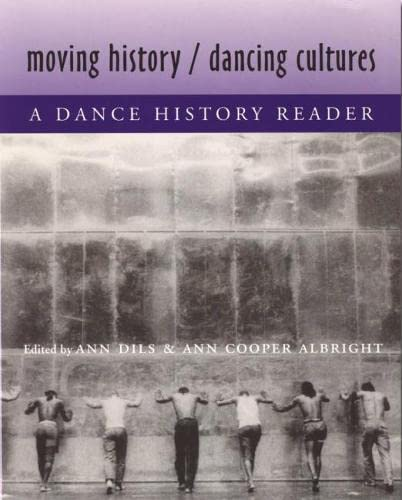 Moving History/Dancing Cultures: A Dance History Reader: Ann Dils and Ann Cooper Albright