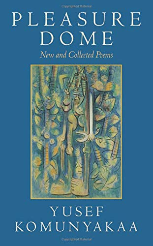 Pleasure Dome: New And Collected Poems: Komunyakaa, Yusef