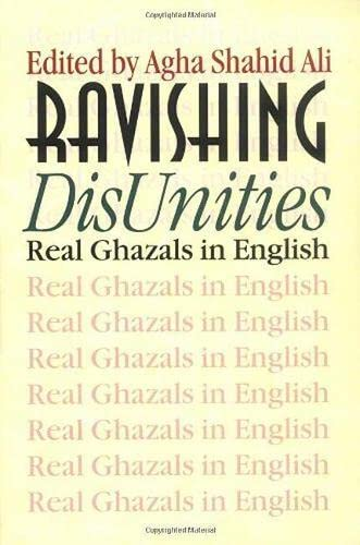 Ravishing DisUnities: Real Ghazals in English (Wesleyan: Sarah Suleri Goodyear