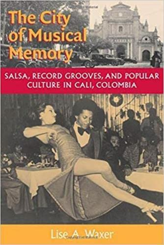 9780819564412: The City of Musical Memory: Salsa, Record Grooves and Popular Culture in Cali, Colombia (Music/Culture)