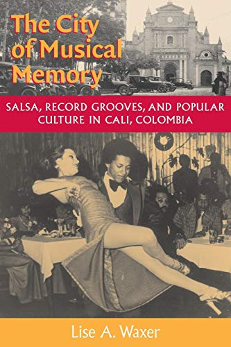 9780819564429: The City of Musical Memory: Salsa, Record Grooves and Popular Culture in Cali, Colombia (Music/Culture)
