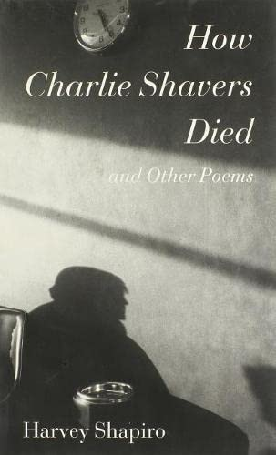 How Charlie Shavers Died and Other Poems (Wesleyan Poetry Series) (9780819564610) by Harvey Shapiro