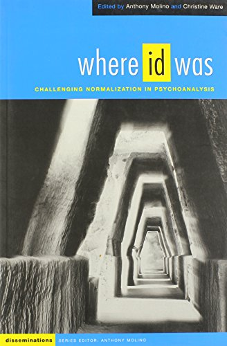 Where Id Was: Challenging Normalization in Psychoanalysis