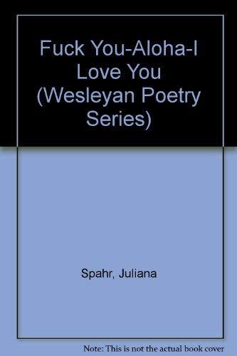 Fuck You-Aloha-I Love You (Wesleyan Poetry Series): Spahr, Juliana