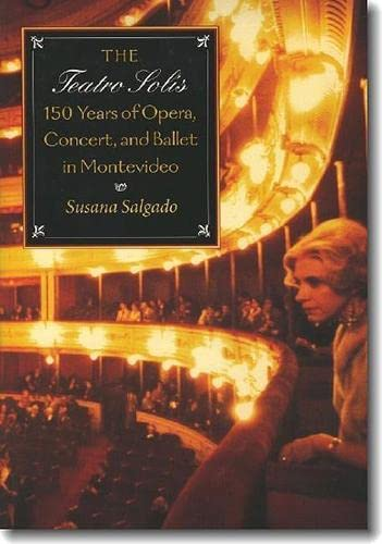 9780819565945: The Teatro Solís: 150 Years of Opera, Concert and Ballet in Montevideo