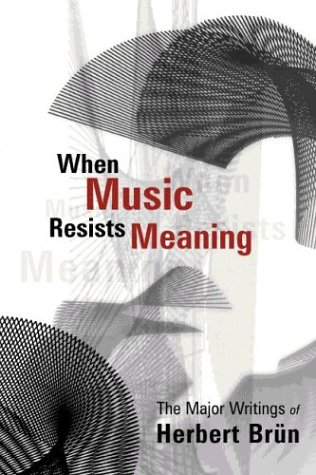 9780819566706: When Music Resists Meaning: The Major Writings of Herbert Brün