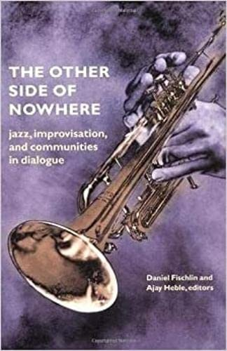 The Other Side of Nowhere: Jazz, Improvisation, and Communities in Dialogue (Music Culture)