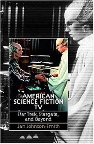 American Science Fiction TV: Star Trek, Stargate, and Beyond: Jan Johnson-Smith