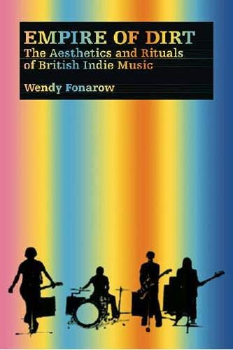 9780819568106: Empire of Dirt: The Aesthetics and Rituals of British Indie Music (Music Culture)