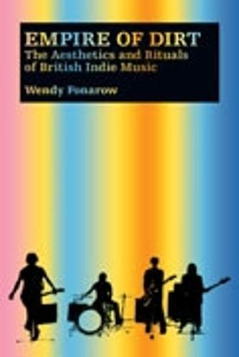 9780819568113: Empire of Dirt: The Aesthetics & Rituals of British Indie Music: The Aesthetics and Rituals of British Indie Music (Music Culture)