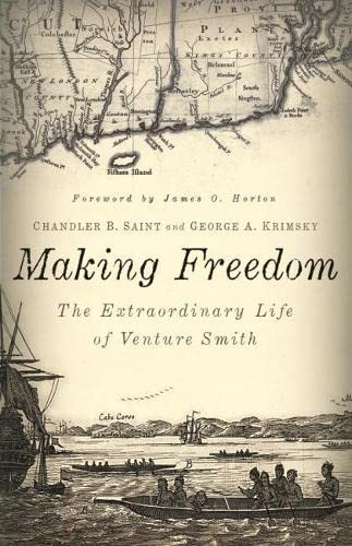 Making Freedom: The Extraordinary Life of Venture Smith: Saint, Chandler B.;Krimsky, George A.