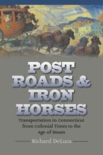 9780819568564: Post Roads & Iron Horses: Transportation in Connecticut from Colonial Times to the Age of Steam (The Driftless Connecticut Series & Garnet Books)