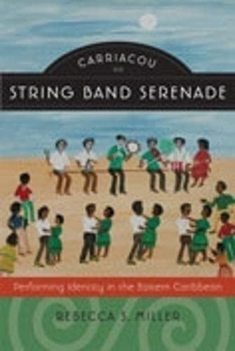Carriacou String Band Serenade: Performing Identity in the Eastern Caribbean (Music/Culture (...