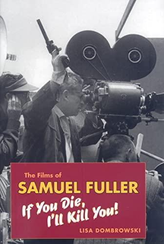 9780819568663: The Films of Samuel Fuller: If You Die, I'll Kill You (Wesleyan Film)