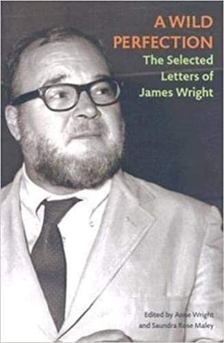 9780819568724: A Wild Perfection: The Selected Letters of James Wright