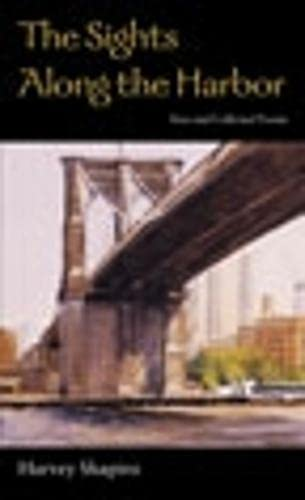 The Sights Along the Harbor: New and Collected Poems (Wesleyan Poetry Series) (9780819569059) by Harvey Shapiro