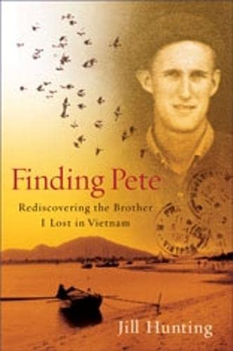 Finding Pete: Rediscovering the Brother I Lost in Vietnam: Hunting, Jill
