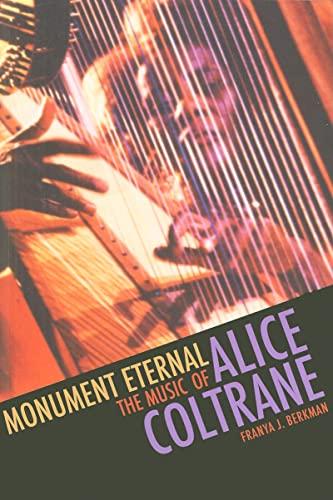 Monument Eternal: The Music of Alice Coltrane: Berkman, Franya J.