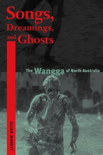 Songs, Dreamings, and Ghosts: The Wangga of North Australia (Music/Culture): Marett, Allan
