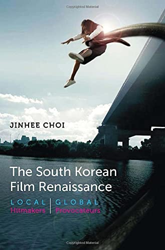 The South Korean Film Renaissance: Local Hitmakers, Global Provocateurs (Hardback): Jinhee Choi
