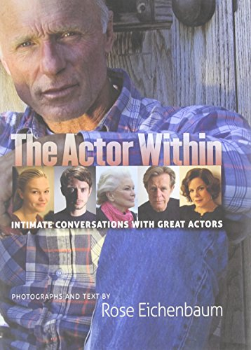 The Actor Within: Intimate Conversations with Great Actors: Eichenbaum, Rose