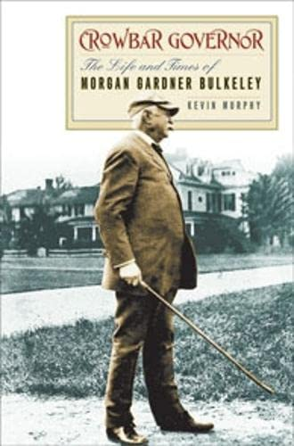 9780819570741: Crowbar Governor: The Life and Times of Morgan Gardner Bulkeley (Driftless Connecticut)