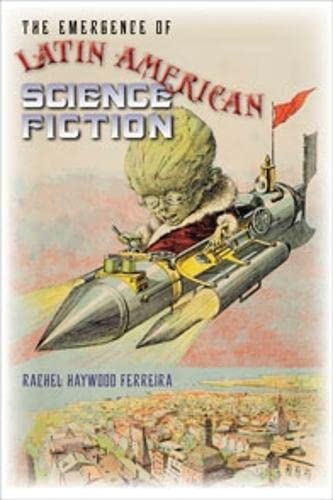 The Emergence of Latin American Science Fiction (Early Classics of Science Fiction): Rachel Haywood...