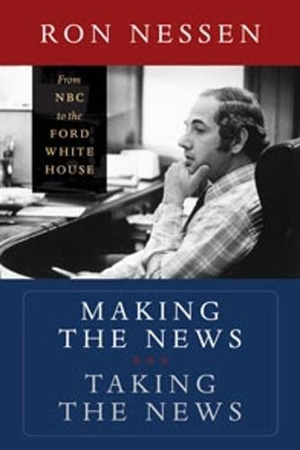 9780819571564: Making the News, Taking the News: From NBC to the Ford White House