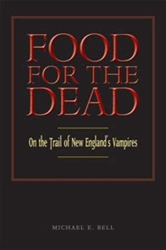 Food for the Dead: On the Trail of New England's Vampires (0819571709) by Bell, Michael E.