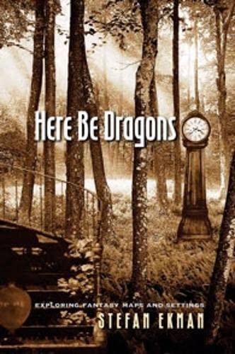 Here be Dragons: Exploring Fantasy Maps and Settings (Hardback): Stefan Ekman