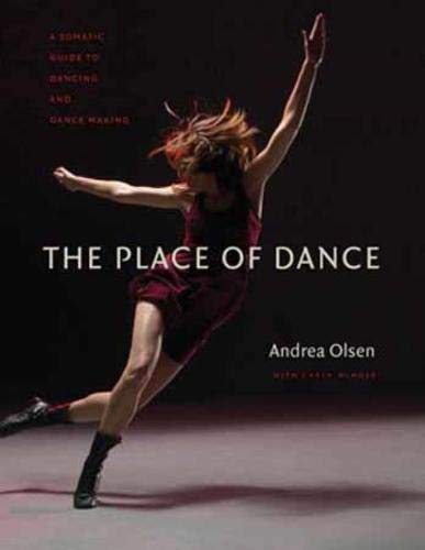 9780819574053: The Place of Dance: A Somatic Guide to Dancing and Dance Making