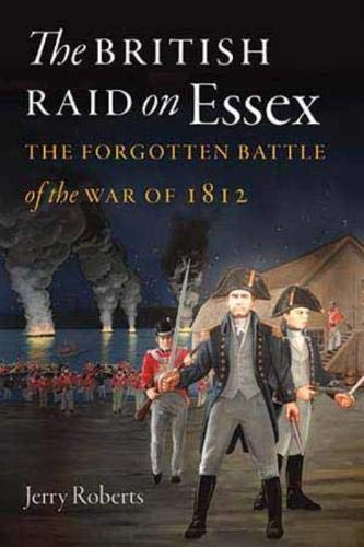 9780819574763: The British Raid on Essex: The Forgotten Battle of the War of 1812 (The Driftless Connecticut Series & Garnet Books)