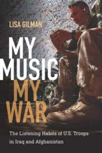 My Music, My War: The Listening Habits of U.S. Troops in Iraq and Afghanistan (Hardcover): Lisa ...