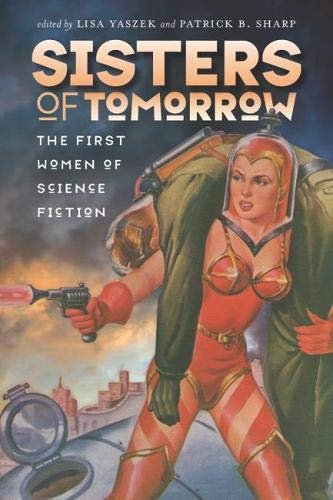 9780819576231: Sisters of Tomorrow: The First Women of Science Fiction (Early Classics of Science Fiction)