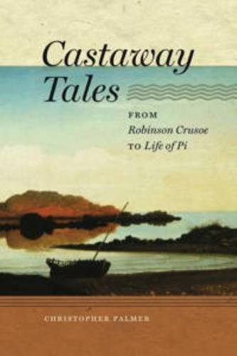 Castaway Tales - From Robinson Crusoe to Life of Pi: Palmer, Christopher