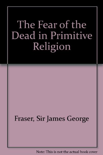 The Fear of the Dead in Primitive: Frazer, James George