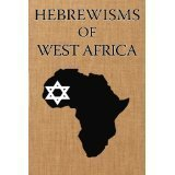 Hebrewisms of West Africa: From Nile to: Williams, Joseph J.