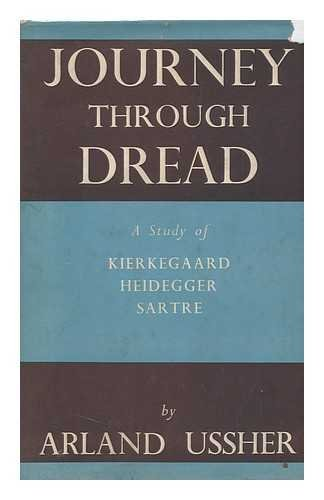 Journey through Dread. On Kierkegaard, Heidegger and Sartre.: Ussher, Arland