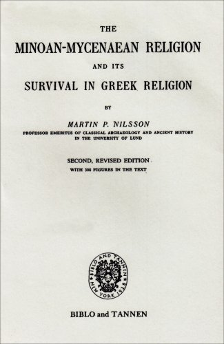 Minoan-Mycenaean Religion, and Its Survival in Greek: Martin P. Nilsson