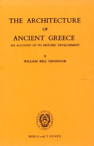The Architecture of Ancient Greece; An Account: William Bell Dinsmoor