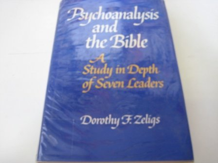 Psychoanalysis and the Bible;: A study in depth of seven leaders: Zeligs, Dorothy F