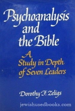 Psychoanalysis and the Bible;: A study in depth of seven leaders: Dorothy F Zeligs