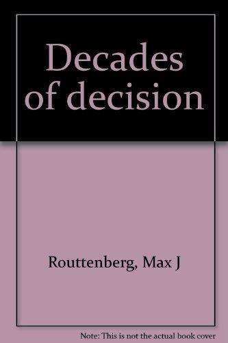 Decades of Decision: Routtenberg, Max J.