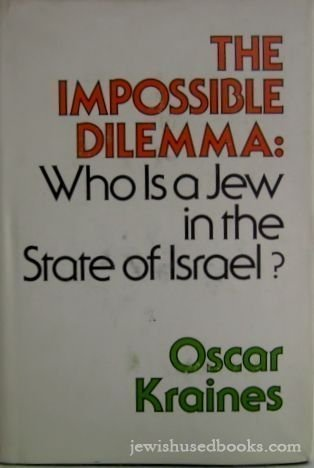 The impossible dilemma: Who is a Jew in the State of Israel?: Kraines, Oscar