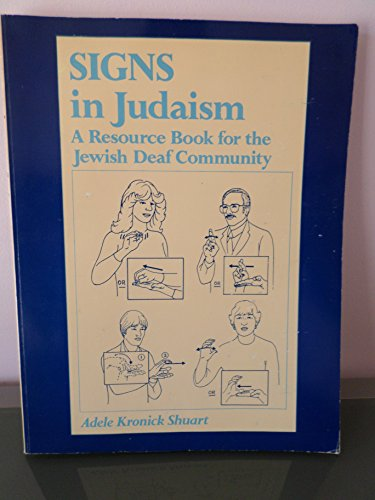 Signs in Judaism: A Resource Book for the Jewish Deaf Community: Adele Kronick Shuart